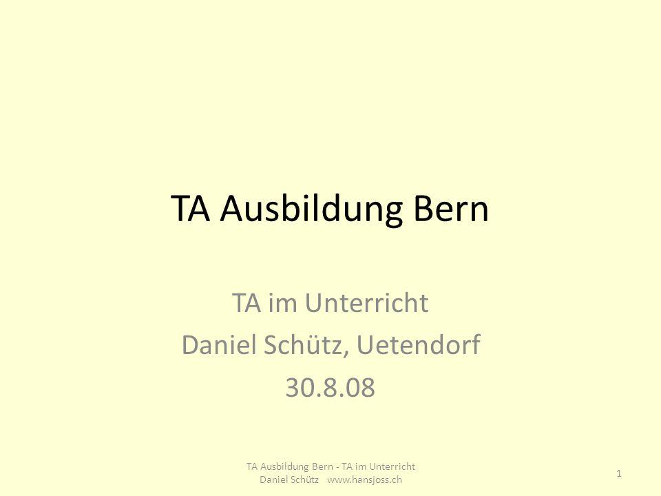 TA Ausbildung Bern TA im Unterricht Daniel Schütz, Uetendorf 30.8.08 1 TA Ausbildung Bern - TA im Unterricht Daniel Schütz www.hansjoss.ch