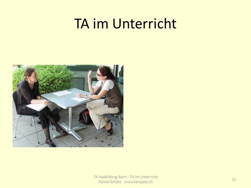 TA im Unterricht 11 TA Ausbildung Bern - TA im Unterricht Daniel Schütz www.hansjoss.ch