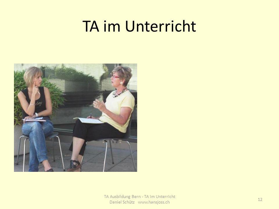 TA im Unterricht 12 TA Ausbildung Bern - TA im Unterricht Daniel Schütz www.hansjoss.ch