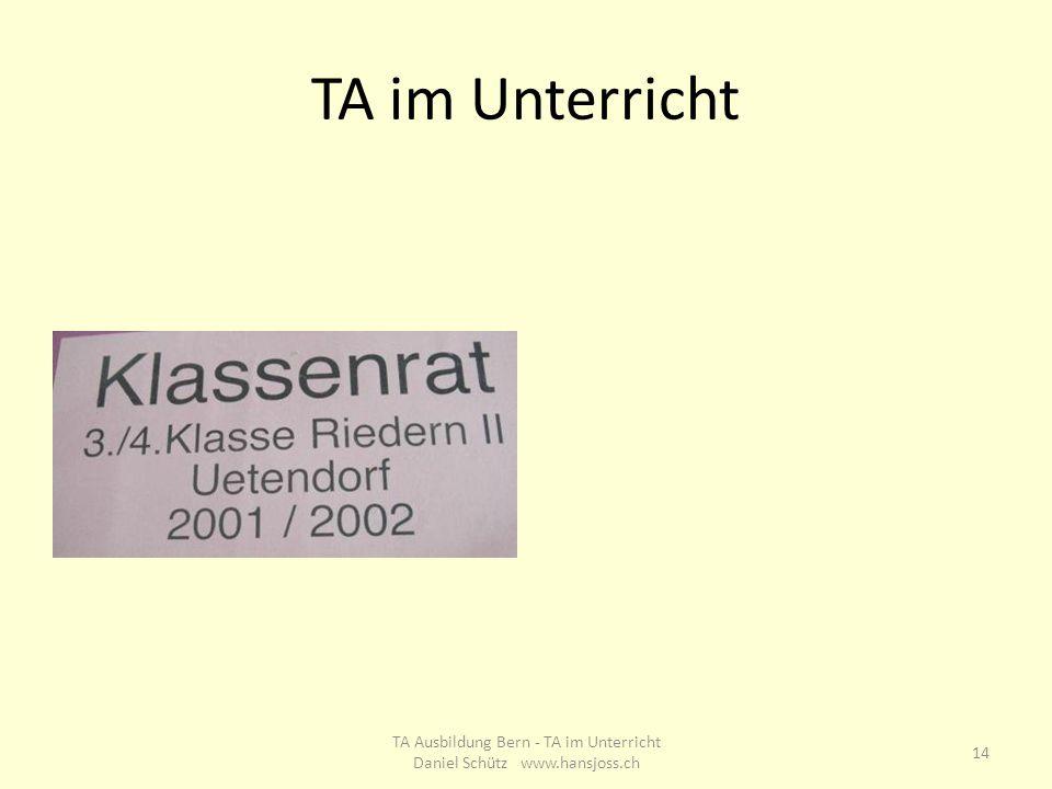 TA im Unterricht 14 TA Ausbildung Bern - TA im Unterricht Daniel Schütz www.hansjoss.ch