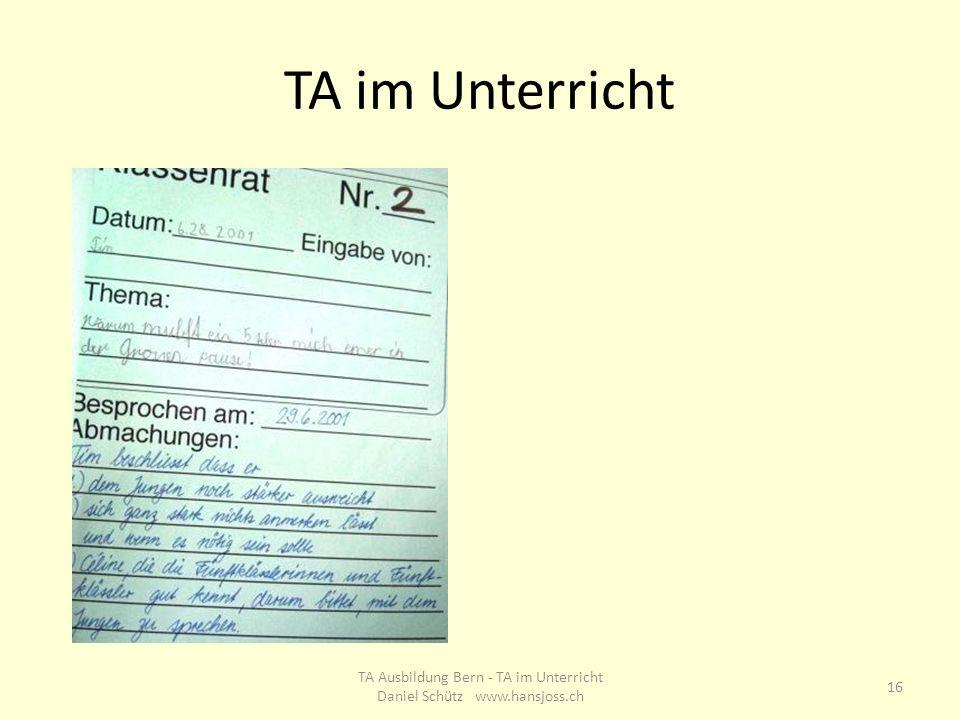 TA im Unterricht 16 TA Ausbildung Bern - TA im Unterricht Daniel Schütz www.hansjoss.ch
