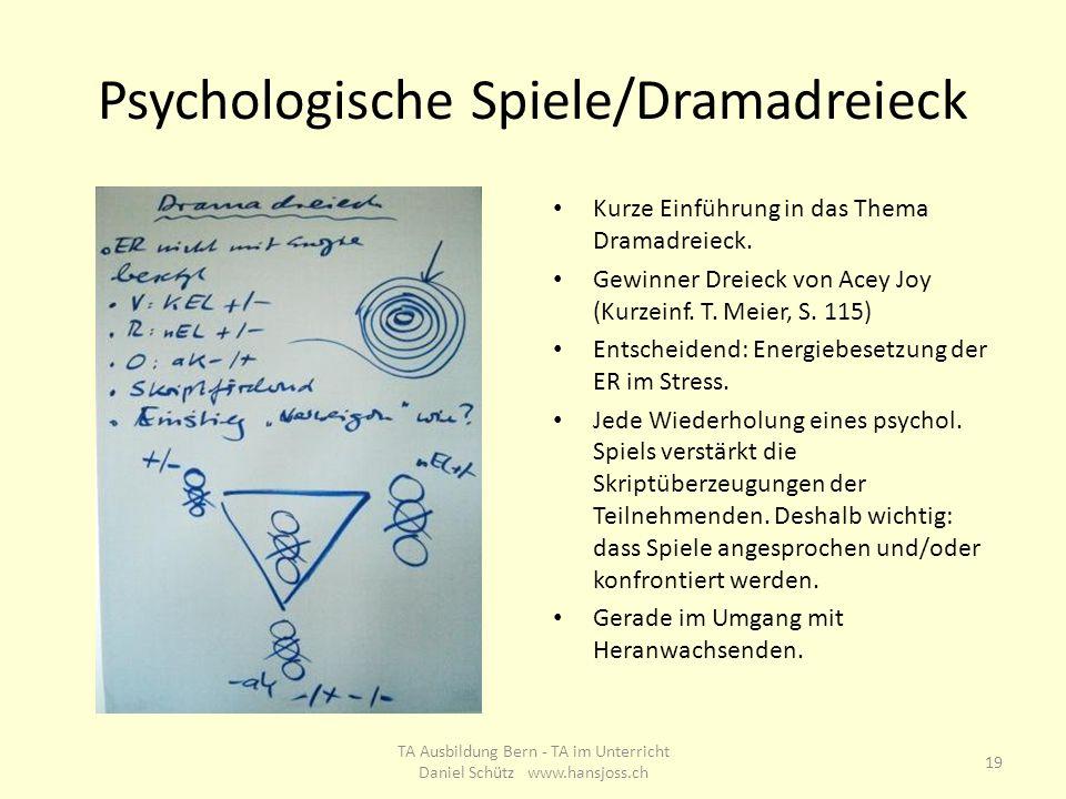 Psychologische Spiele/Dramadreieck Kurze Einführung in das Thema Dramadreieck. Gewinner Dreieck von Acey Joy (Kurzeinf. T. Meier, S. 115) Entscheidend
