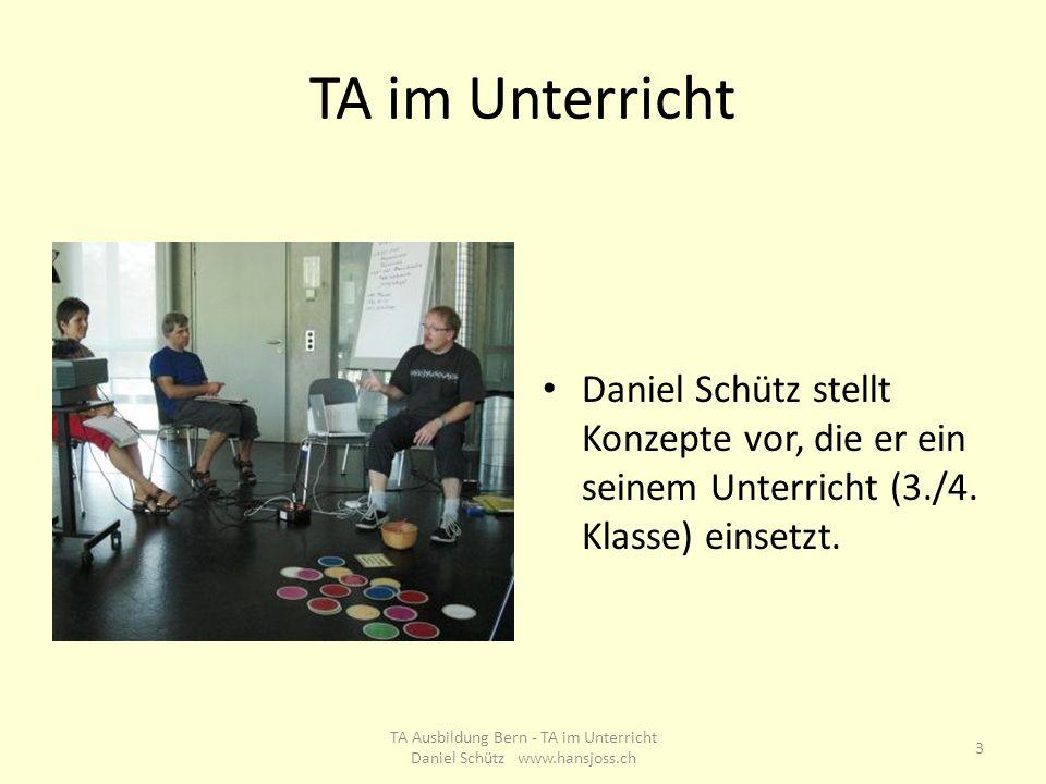 TA im Unterricht Daniel Schütz stellt Konzepte vor, die er ein seinem Unterricht (3./4. Klasse) einsetzt. 3 TA Ausbildung Bern - TA im Unterricht Dani