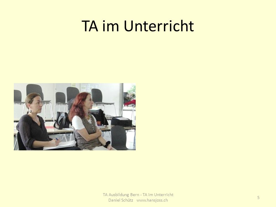 TA im Unterricht 5 TA Ausbildung Bern - TA im Unterricht Daniel Schütz www.hansjoss.ch
