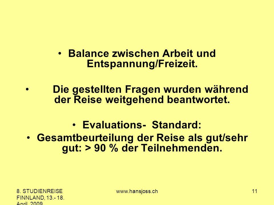 8. STUDIENREISE FINNLAND, 13.- 18. April 2009 www.hansjoss.ch11 Balance zwischen Arbeit und Entspannung/Freizeit. Die gestellten Fragen wurden während