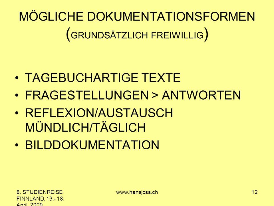 8. STUDIENREISE FINNLAND, 13.- 18. April 2009 www.hansjoss.ch12 MÖGLICHE DOKUMENTATIONSFORMEN ( GRUNDSÄTZLICH FREIWILLIG ) TAGEBUCHARTIGE TEXTE FRAGES