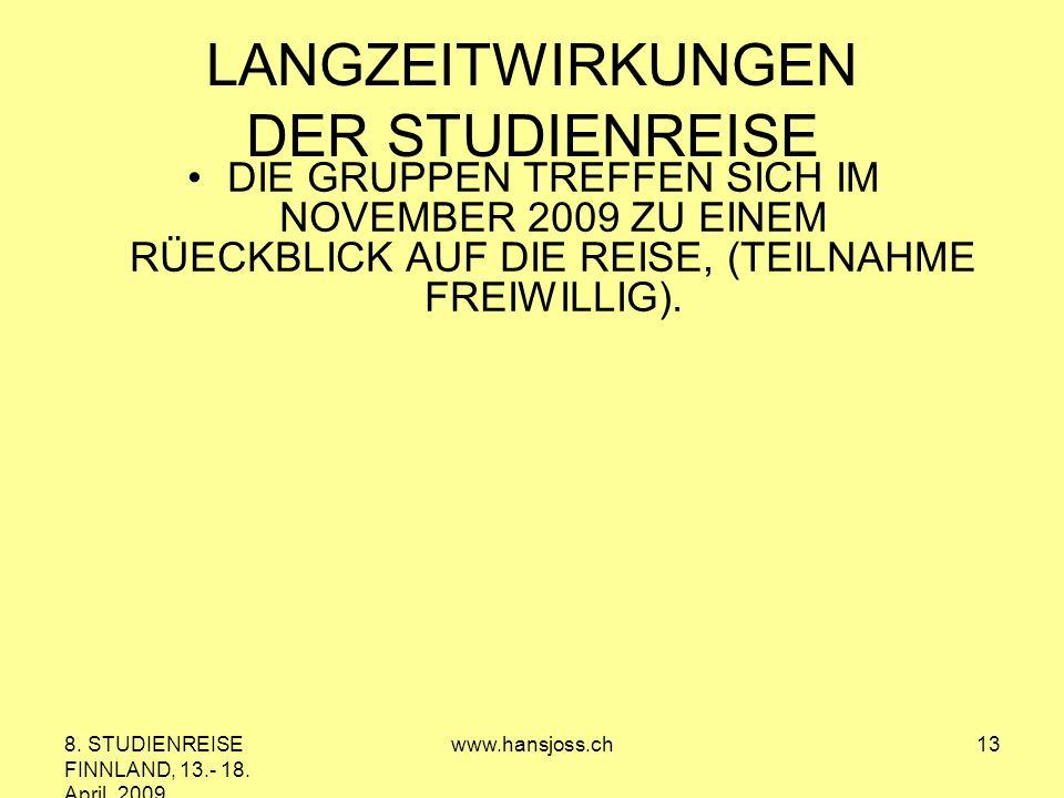 8. STUDIENREISE FINNLAND, 13.- 18. April 2009 www.hansjoss.ch13 LANGZEITWIRKUNGEN DER STUDIENREISE DIE GRUPPEN TREFFEN SICH IM NOVEMBER 2009 ZU EINEM