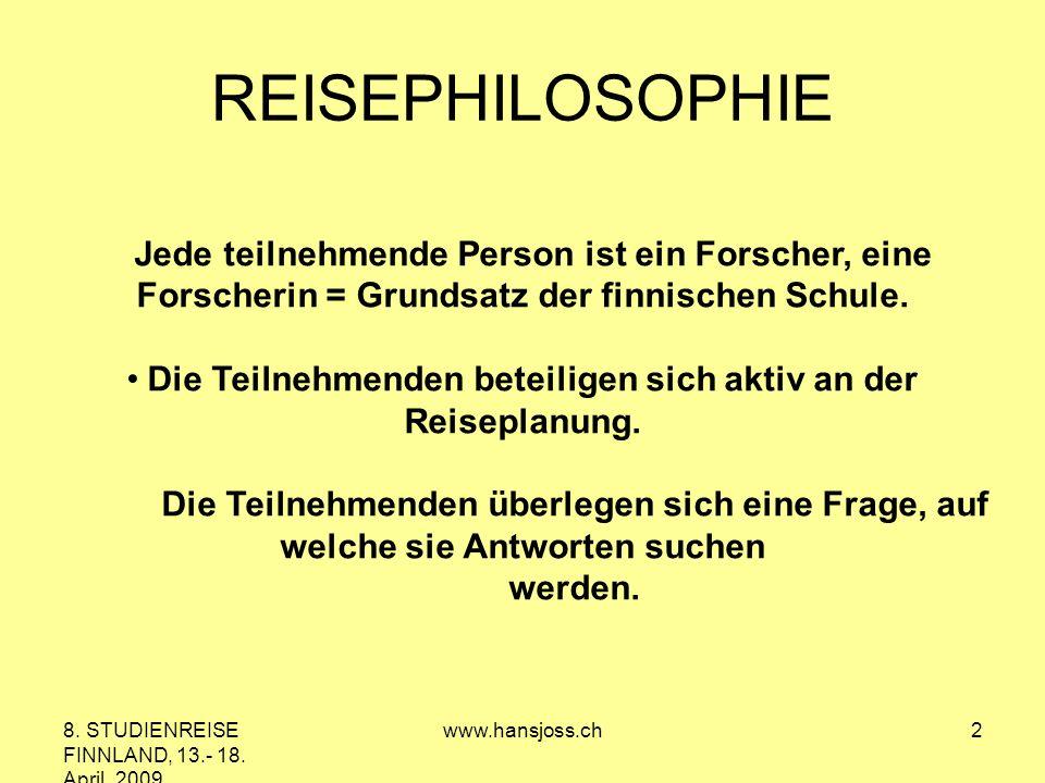 8. STUDIENREISE FINNLAND, 13.- 18. April 2009 www.hansjoss.ch2 REISEPHILOSOPHIE Jede teilnehmende Person ist ein Forscher, eine Forscherin = Grundsatz