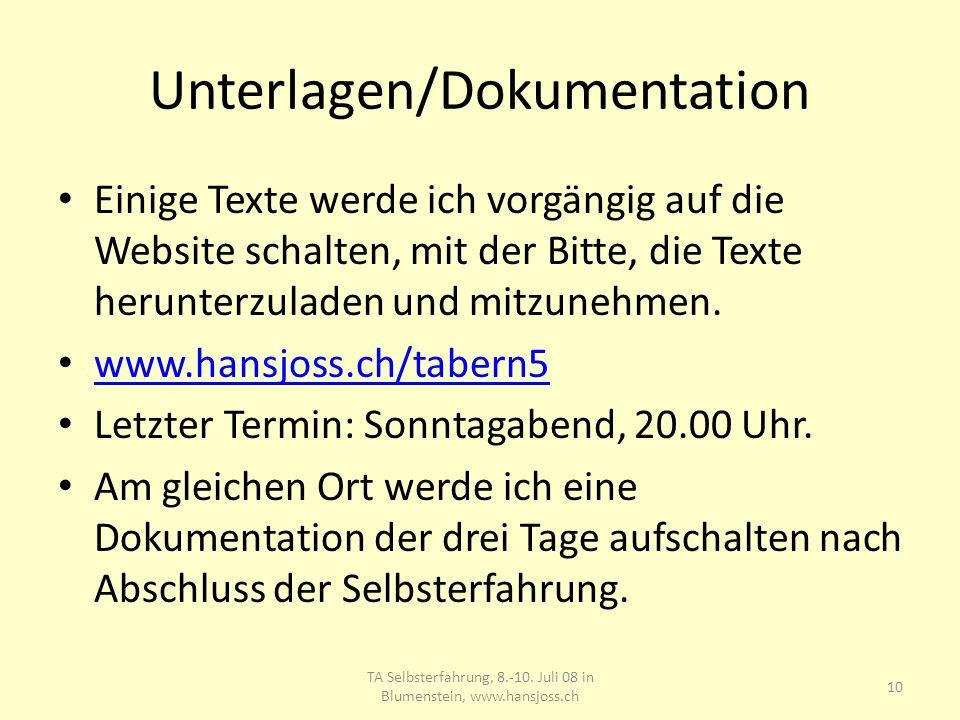 Unterlagen/Dokumentation Einige Texte werde ich vorgängig auf die Website schalten, mit der Bitte, die Texte herunterzuladen und mitzunehmen. www.hans