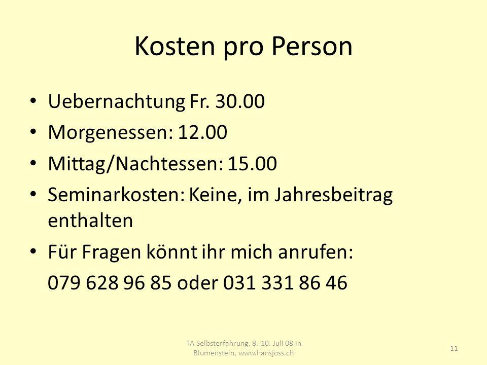 Kosten pro Person Uebernachtung Fr. 30.00 Morgenessen: 12.00 Mittag/Nachtessen: 15.00 Seminarkosten: Keine, im Jahresbeitrag enthalten Für Fragen könn