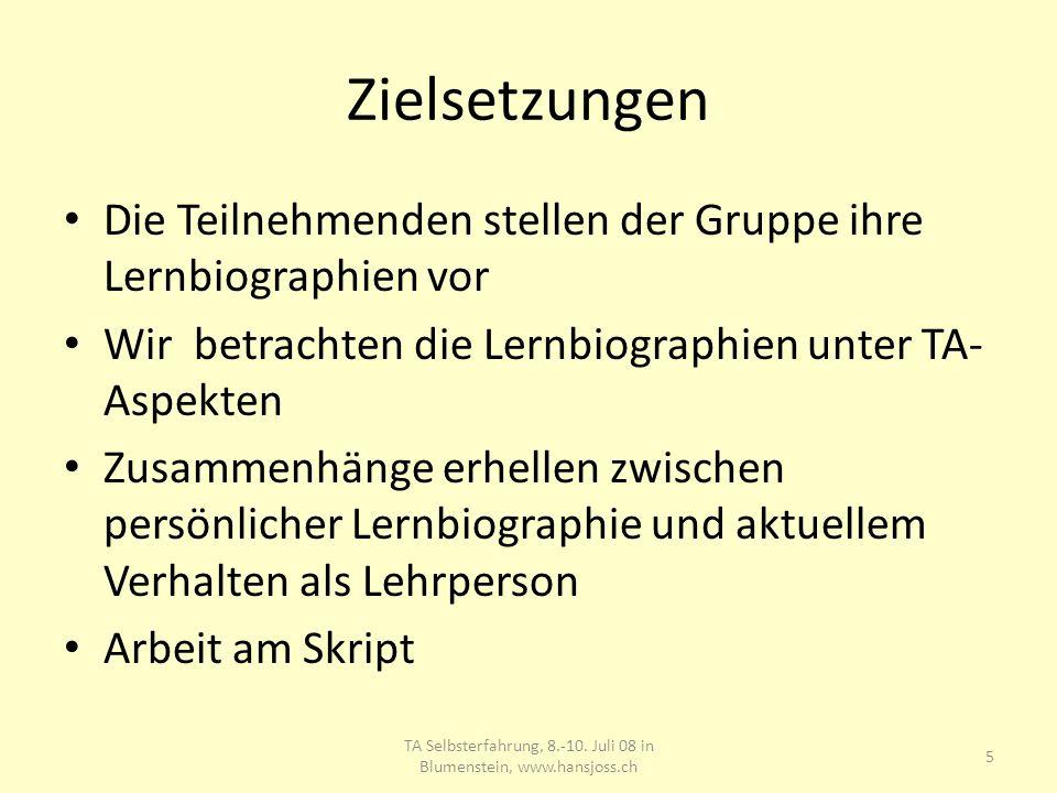 Zielsetzungen TA Selbsterfahrung, 8.-10. Juli 08 in Blumenstein, www.hansjoss.ch 5 Die Teilnehmenden stellen der Gruppe ihre Lernbiographien vor Wir b