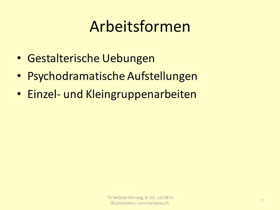 Arbeitsformen Gestalterische Uebungen Psychodramatische Aufstellungen Einzel- und Kleingruppenarbeiten 7 TA Selbsterfahrung, 8.-10.