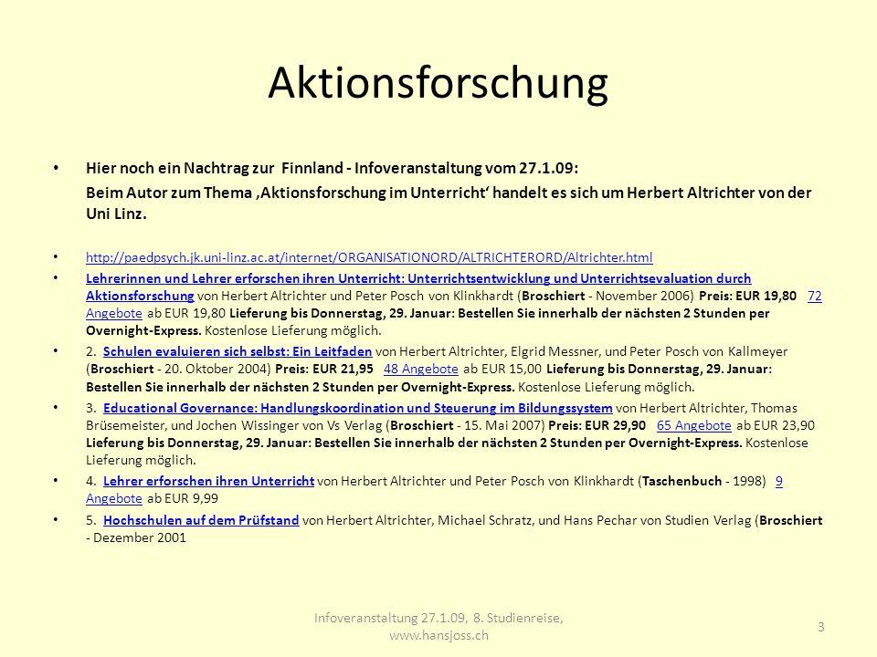 Aktionsforschung Hier noch ein Nachtrag zur Finnland - Infoveranstaltung vom 27.1.09: Beim Autor zum Thema Aktionsforschung im Unterricht handelt es sich um Herbert Altrichter von der Uni Linz.