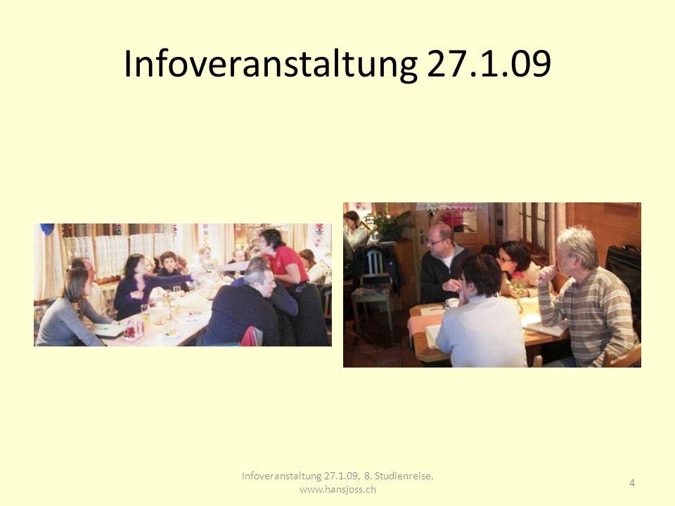 Infoveranstaltung 27.1.09 Infoveranstaltung 27.1.09, 8. Studienreise, www.hansjoss.ch 4