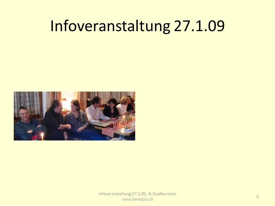 Infoveranstaltung 27.1.09 Infoveranstaltung 27.1.09, 8. Studienreise, www.hansjoss.ch 6