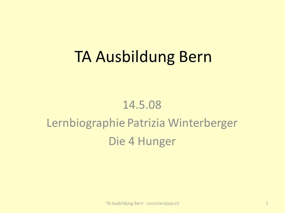 TA Ausbildung Bern 14.5.08 Lernbiographie Patrizia Winterberger Die 4 Hunger 1TA Ausbildung Bern www.hansjoss.ch