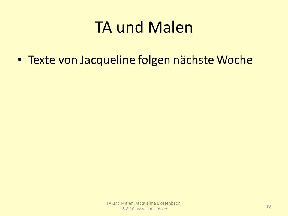 TA und Malen Texte von Jacqueline folgen nächste Woche 10 TA und Malen, Jacqueline Dossenbach, 18.8.10,www.hansjoss.ch