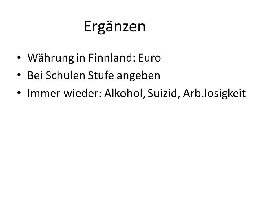 Ergänzen Währung in Finnland: Euro Bei Schulen Stufe angeben Immer wieder: Alkohol, Suizid, Arb.losigkeit