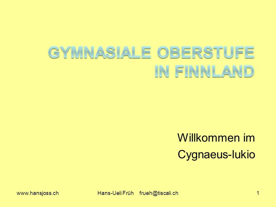 www.hansjoss.chHans-Ueli Früh frueh@tiscali.ch1 Willkommen im Cygnaeus-lukio