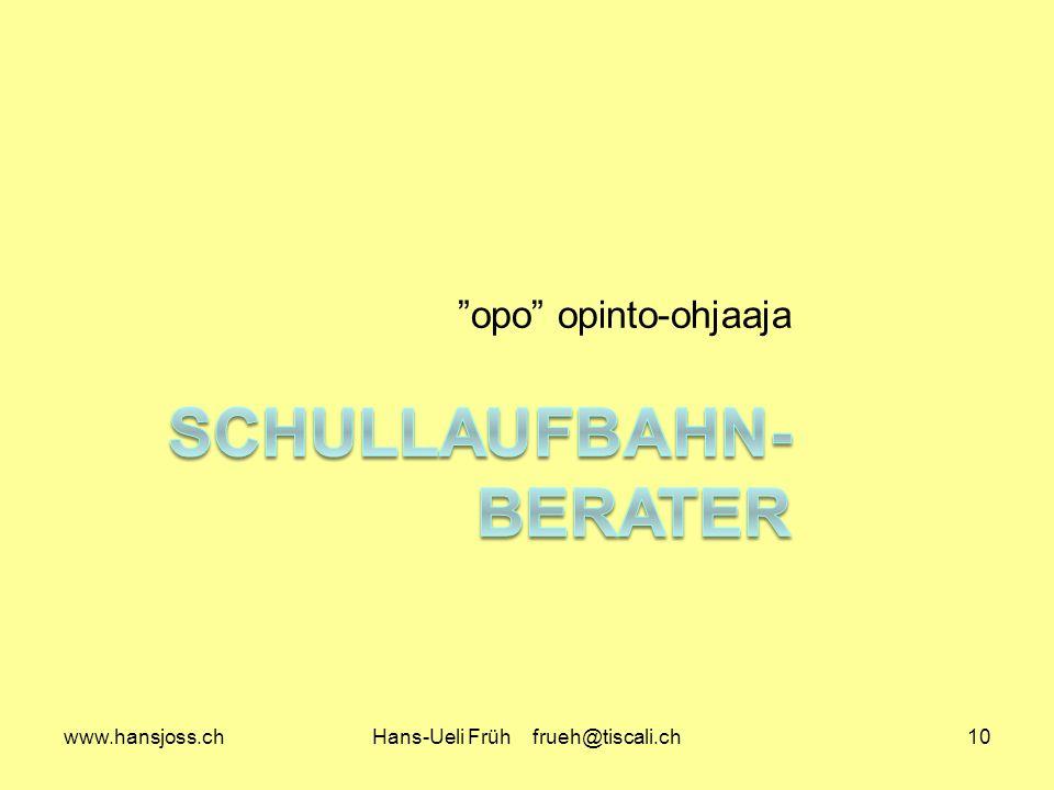 www.hansjoss.chHans-Ueli Früh frueh@tiscali.ch10 opo opinto-ohjaaja