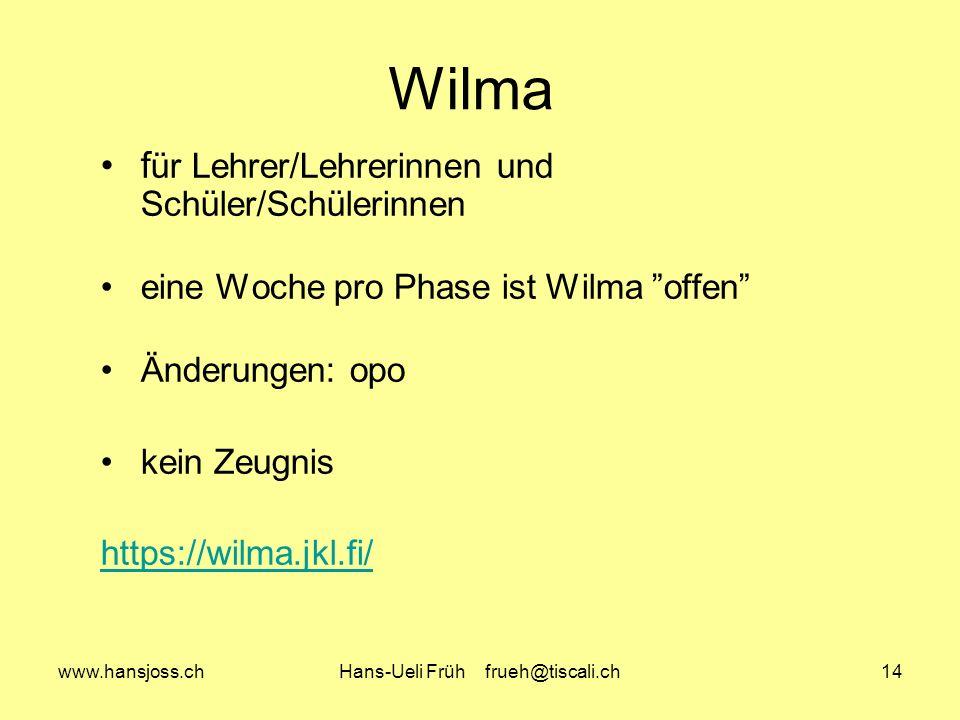 www.hansjoss.chHans-Ueli Früh frueh@tiscali.ch14 Wilma f ür Lehrer/Lehrerinnen und Schüler/Schülerinnen eine Woche pro Phase ist Wilma offen Änderungen: opo kein Zeugnis https://wilma.jkl.fi/