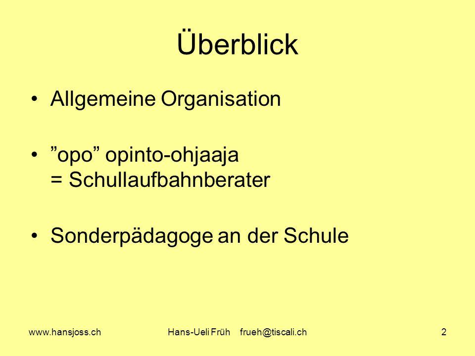 www.hansjoss.chHans-Ueli Früh frueh@tiscali.ch2 Überblick Allgemeine Organisation opo opinto-ohjaaja = Schullaufbahnberater Sonderpädagoge an der Schule