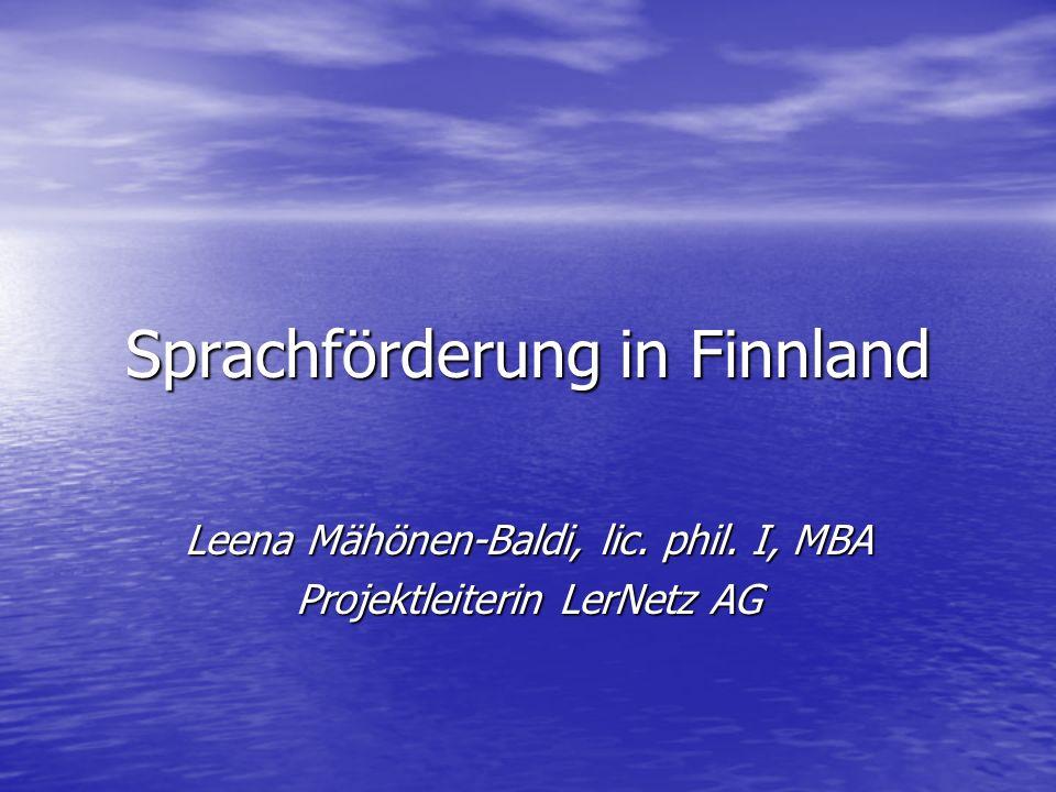 Sprachförderung in Finnland Leena Mähönen-Baldi, lic. phil. I, MBA Projektleiterin LerNetz AG