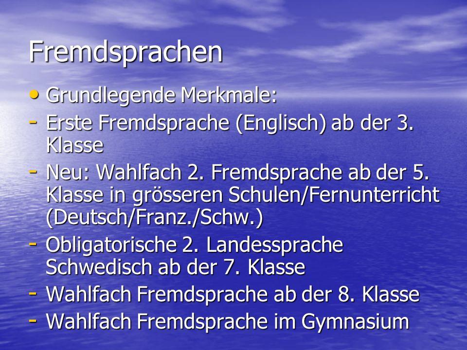 Fremdsprachen Grundlegende Merkmale: Grundlegende Merkmale: - Erste Fremdsprache (Englisch) ab der 3. Klasse - Neu: Wahlfach 2. Fremdsprache ab der 5.