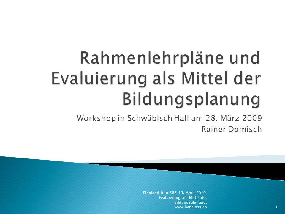 Workshop in Schwäbisch Hall am 28. März 2009 Rainer Domisch 1 Finnland Info 566 13. April 2010: Evaluierung als Mittel der Bildungsplanung, www.hansjo