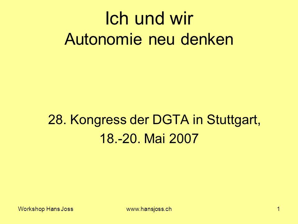 Workshop Hans Josswww.hansjoss.ch2 Ich und wir Workshop Hans Joss Berufliche und persönliche Autonomie von Lehrpersonen an öffentlichen Schulen Theoretische Grundlagen: E.