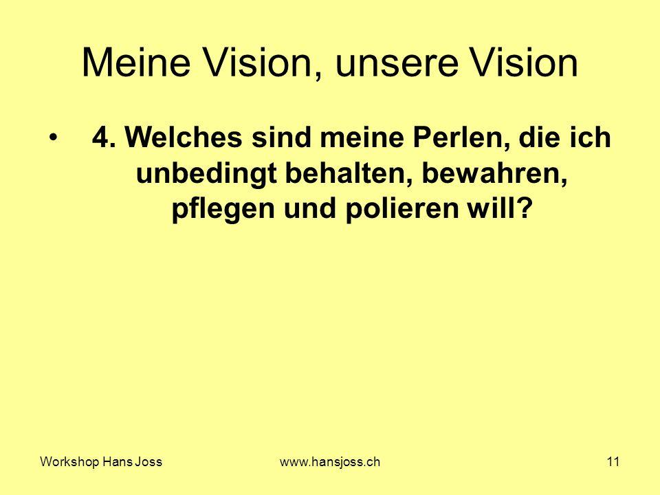 Workshop Hans Josswww.hansjoss.ch11 Meine Vision, unsere Vision 4.
