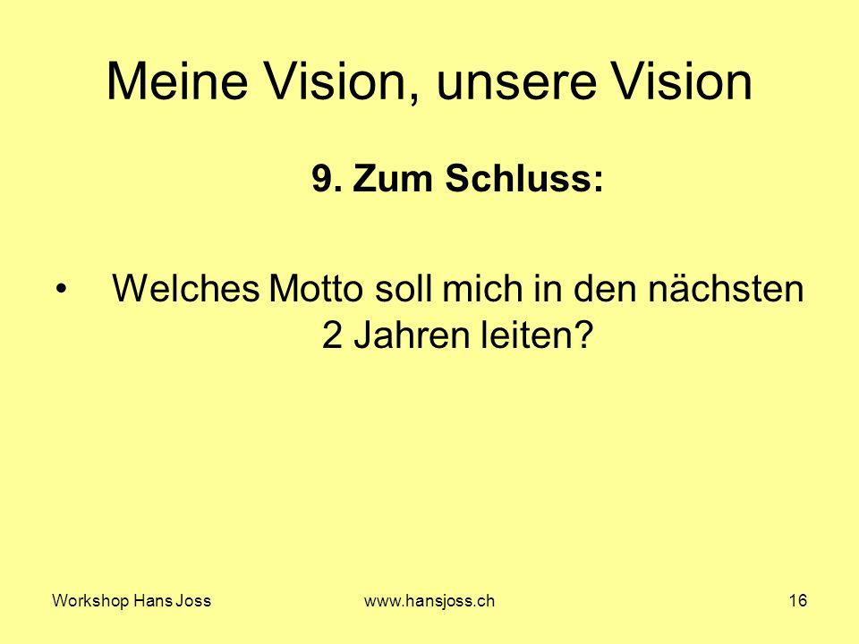 Workshop Hans Josswww.hansjoss.ch16 Meine Vision, unsere Vision 9.