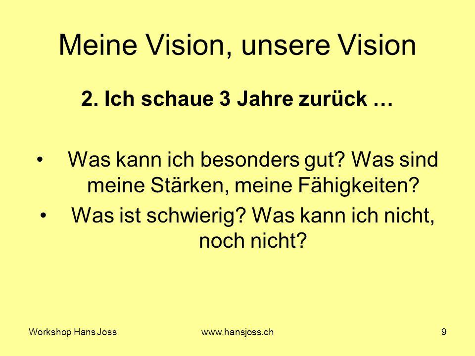 Workshop Hans Josswww.hansjoss.ch9 Meine Vision, unsere Vision 2.