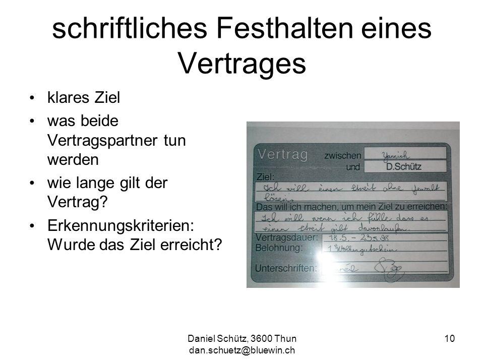 Daniel Schütz, 3600 Thun dan.schuetz@bluewin.ch 10 schriftliches Festhalten eines Vertrages klares Ziel was beide Vertragspartner tun werden wie lange
