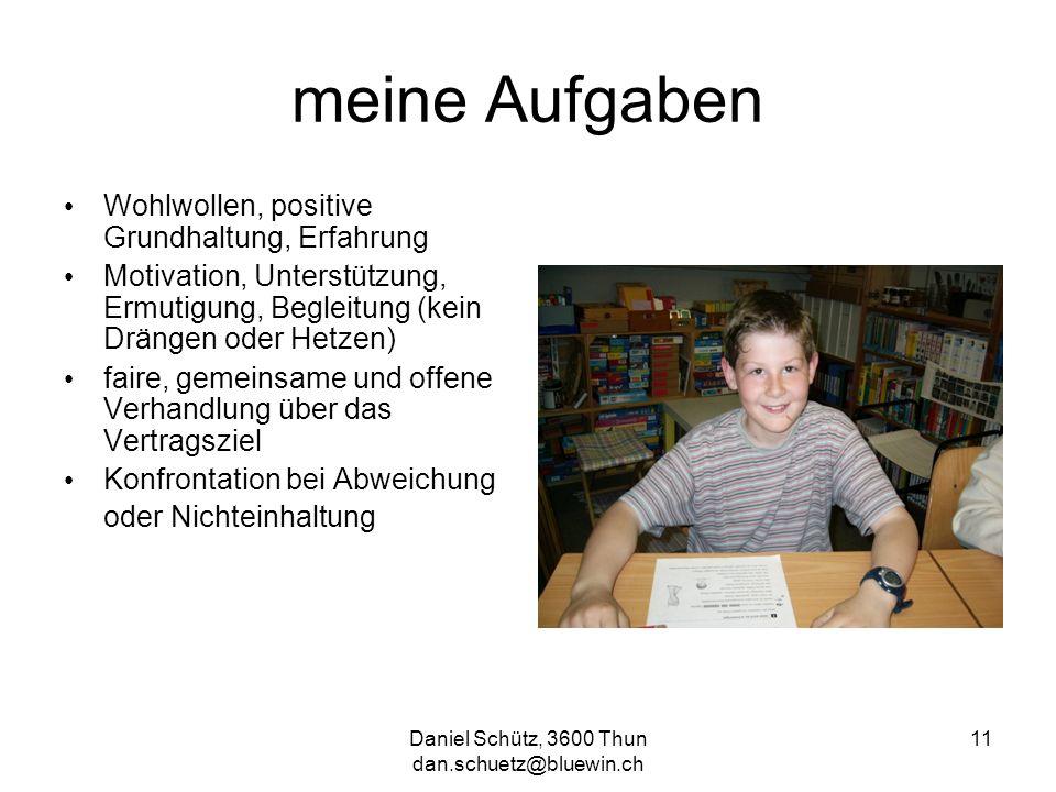 Daniel Schütz, 3600 Thun dan.schuetz@bluewin.ch 11 meine Aufgaben Wohlwollen, positive Grundhaltung, Erfahrung Motivation, Unterstützung, Ermutigung,