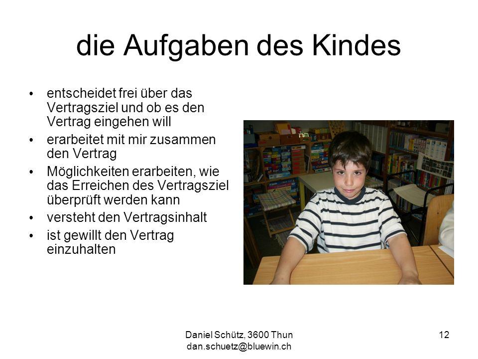 Daniel Schütz, 3600 Thun dan.schuetz@bluewin.ch 12 die Aufgaben des Kindes entscheidet frei über das Vertragsziel und ob es den Vertrag eingehen will