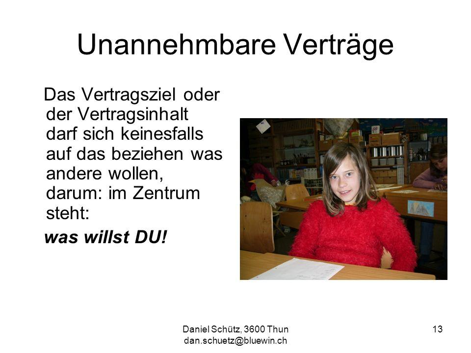 Daniel Schütz, 3600 Thun dan.schuetz@bluewin.ch 13 Unannehmbare Verträge Das Vertragsziel oder der Vertragsinhalt darf sich keinesfalls auf das bezieh