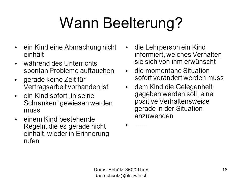 Daniel Schütz, 3600 Thun dan.schuetz@bluewin.ch 18 Wann Beelterung? ein Kind eine Abmachung nicht einhält während des Unterrichts spontan Probleme auf