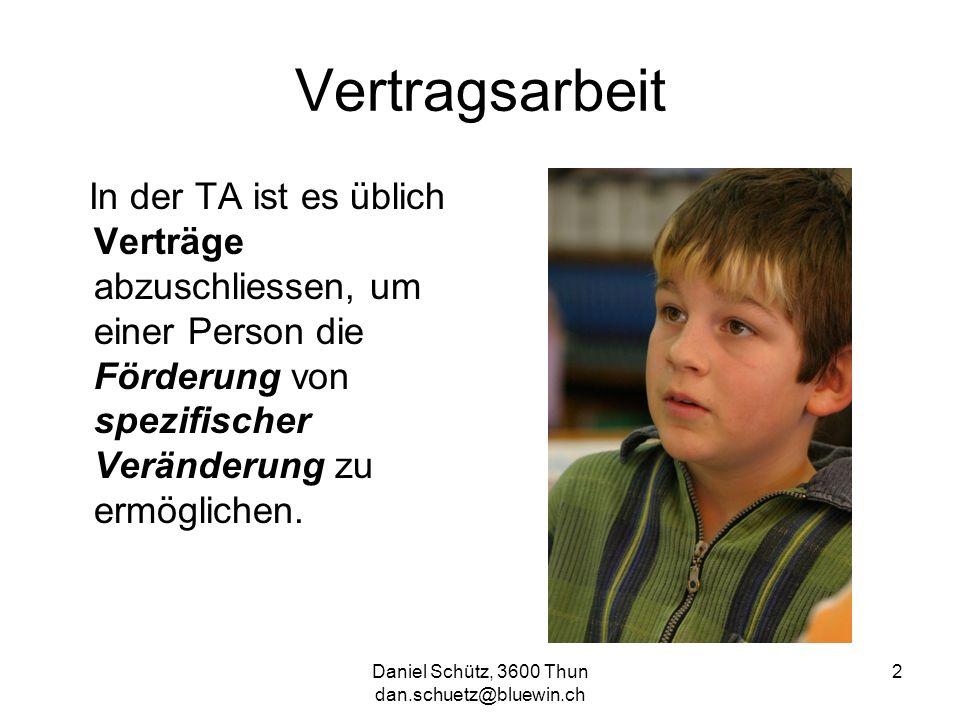 Daniel Schütz, 3600 Thun dan.schuetz@bluewin.ch 2 Vertragsarbeit In der TA ist es üblich Verträge abzuschliessen, um einer Person die Förderung von sp