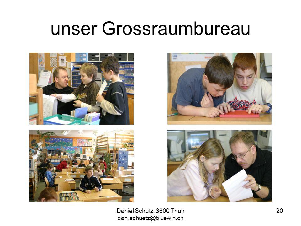 Daniel Schütz, 3600 Thun dan.schuetz@bluewin.ch 20 unser Grossraumbureau