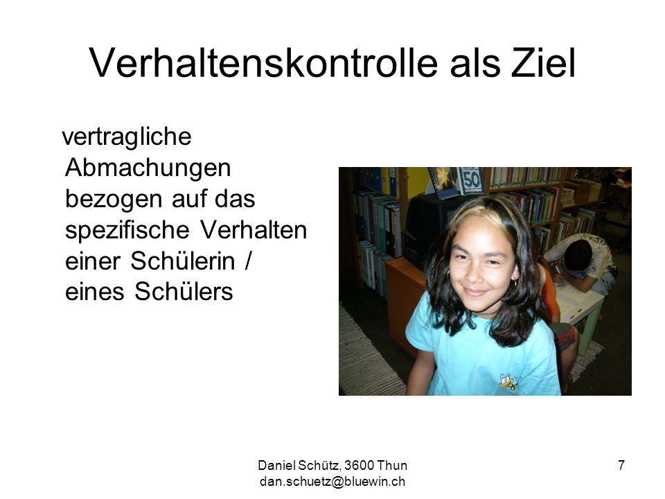 Daniel Schütz, 3600 Thun dan.schuetz@bluewin.ch 7 Verhaltenskontrolle als Ziel vertragliche Abmachungen bezogen auf das spezifische Verhalten einer Sc