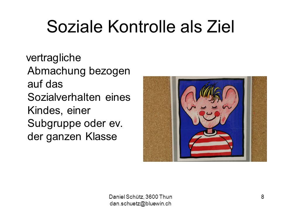 Daniel Schütz, 3600 Thun dan.schuetz@bluewin.ch 8 Soziale Kontrolle als Ziel vertragliche Abmachung bezogen auf das Sozialverhalten eines Kindes, eine
