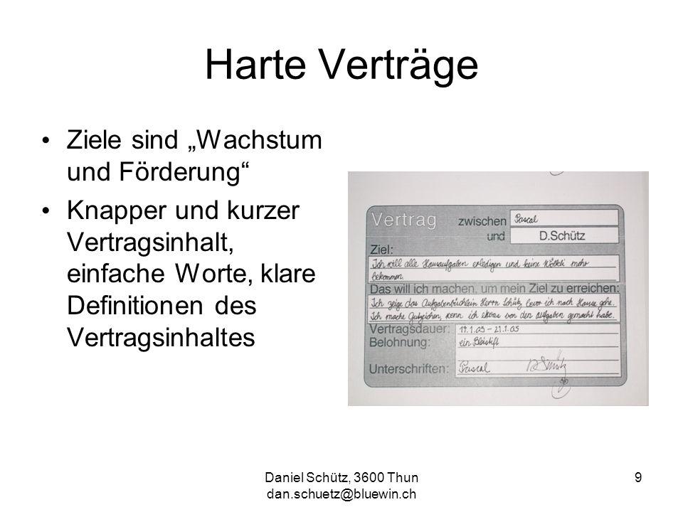 Daniel Schütz, 3600 Thun dan.schuetz@bluewin.ch 9 Harte Verträge Ziele sind Wachstum und Förderung Knapper und kurzer Vertragsinhalt, einfache Worte,