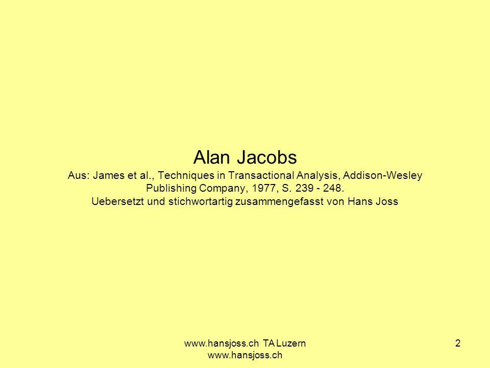 www.hansjoss.ch TA Luzern www.hansjoss.ch 2 Alan Jacobs Aus: James et al., Techniques in Transactional Analysis, Addison-Wesley Publishing Company, 19