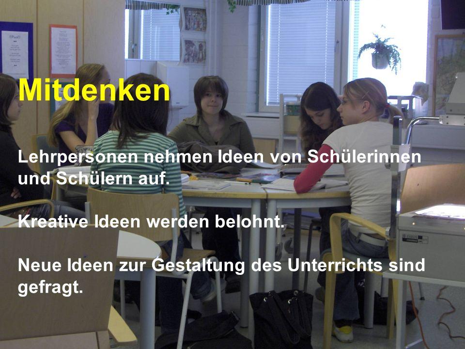 www.hansjoss.ch Mitdenken Lehrpersonen nehmen Ideen von Schülerinnen und Schülern auf. Kreative Ideen werden belohnt. Neue Ideen zur Gestaltung des Un