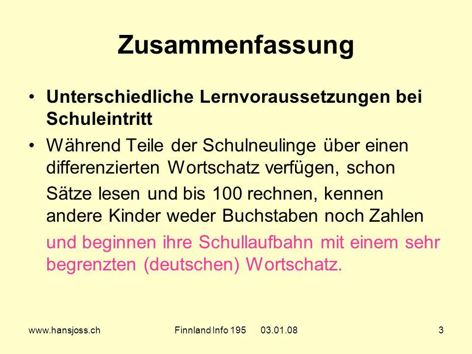 www.hansjoss.chFinnland Info 195 03.01.083 Zusammenfassung Unterschiedliche Lernvoraussetzungen bei Schuleintritt Während Teile der Schulneulinge über