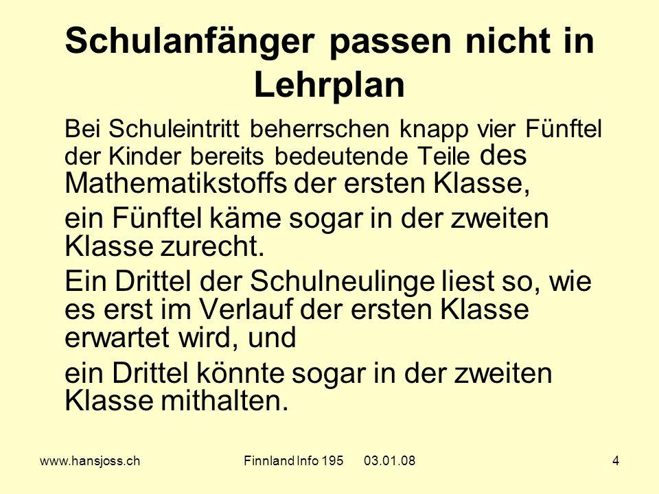 www.hansjoss.chFinnland Info 195 03.01.084 Schulanfänger passen nicht in Lehrplan Bei Schuleintritt beherrschen knapp vier Fünftel der Kinder bereits