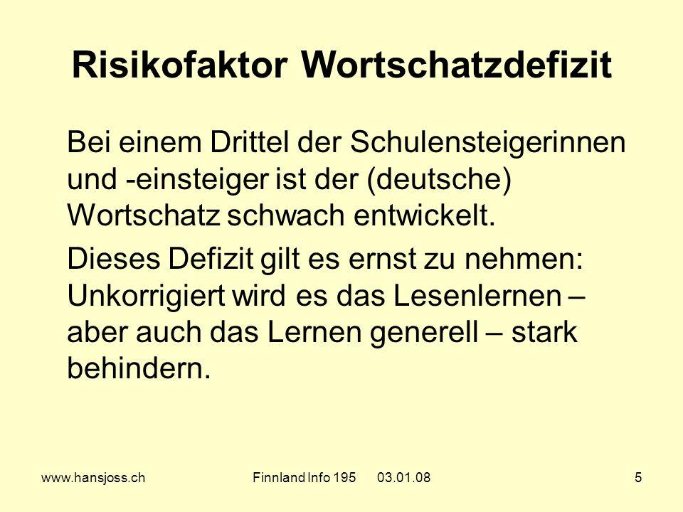 www.hansjoss.chFinnland Info 195 03.01.085 Risikofaktor Wortschatzdefizit Bei einem Drittel der Schulensteigerinnen und -einsteiger ist der (deutsche) Wortschatz schwach entwickelt.