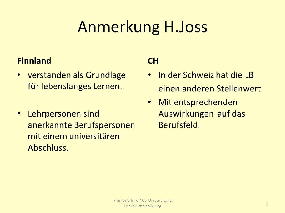 Anmerkung H.Joss Finnland verstanden als Grundlage für lebenslanges Lernen. Lehrpersonen sind anerkannte Berufspersonen mit einem universitären Abschl