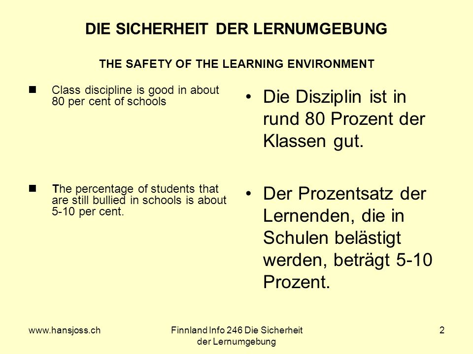 Info 246 Die Sicherheit der Lernumgebung 2 DIE SICHERHEIT DER LERNUMGEBUNG THE SAFETY OF THE LEARNING ENVIRONMENT Class discipline is good in about 80 per cent of schools The percentage of students that are still bullied in schools is about 5-10 per cent.